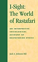 I-Sight: The World of Rastafari : An Interpretive Sociological Account of Rastafarian Ethics (Atla Monograph Series)