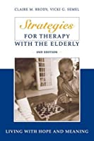 Strategies For Therapy With The Elderly: Living With Hope And Meaning