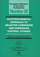 Electrochemical Approach to Selected Corrosion and Corrosion Control Studies (EFC 28) (European Federation of Corrosion Publications)