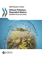 OECD Studies on Water Diffuse Pollution, Degraded Waters:  Emerging Policy Solutions