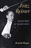 Fritz Reiner, Maestro and Martinet (Music in American Life)