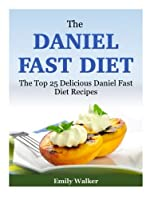 The Daniel Fast Diet: The Top 25 Delicious Daniel Fast Diet Recipes