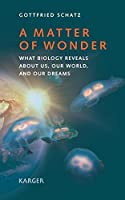 A Matter of Wonder: What Biology Reveals About Us, Our World, and Our Dreams
