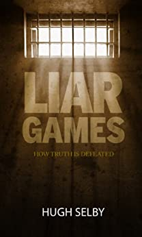Liar Games: How Truth is Defeated by [Selby, Hugh]