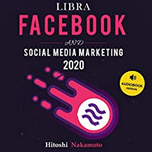 Libra Facebook and Social Media Marketing 2020: The New Global Currency, All You Need to Know About the Facebook Cryptocurrency and How to Take Advantage of This Extraordinary Opportunity!