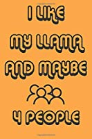 I Like My Llama And Maybe 4 People Notebook Orange Cover Background : Simple Notebook,  Funny Gift , Decorative Journal for Llama Lover: Notebook /Journal Gift,Decorative Pages,100 pages, 6x9, Soft cover, Mate Finish