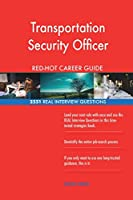 Transportation Security Officer Red-Hot Career; 2551 Real Interview Questions