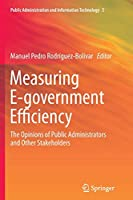 Measuring E-government Efficiency: The Opinions of Public Administrators and Other Stakeholders (Public Administration and Information Technology)