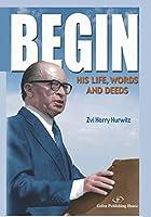Begin: His Life, Words and Deeds
