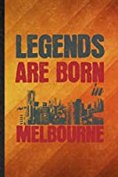 Legends Are Born in Melbourne: Funny Blank Lined Australia Tourist Tour Notebook/ Journal, Graduation Appreciation Gratitude Thank You Souvenir Gag Gift, Stylish Graphic 110 Pages