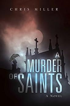 A Murder of Saints: A Novel by [Miller, Chris ]