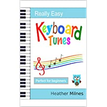 Really Easy Keyboard Tunes: 33 Fun and Easy Tunes for Keyboard | Easy to play, well known tunes - suitable for young beginners