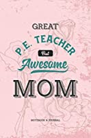 Great P.E. Teacher but Awesome Mom Notebook & Journal