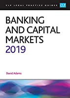 Banking and Capital Markets 2019 (CLP Legal Practice Guides)
