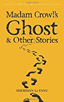 Madam Crowl's Ghost & Other Stories (Tales of Mystery & the Supernatural)
