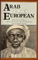 Arab Versus European: Diplomacy and War in Nineteenth-Century East Central Africa