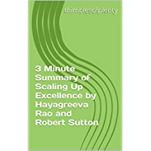 3 Minute Summary of Scaling Up Excellence by Hayagreeva Rao and Robert Sutton (thimblesofplenty 3 Minute Business Book Summary Series 1)