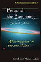 Beyond the Beginning (Potentials of Consciousness)