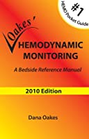 Oakes' Hemodynamic Monitoring 2010: A Bedside Reference Manual