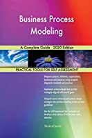 Business Process Modeling A Complete Guide - 2020 Edition