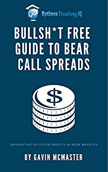 Bullsh*t Free Guide to Bear Call Spreads: Generating Outsized Profits In Bear Markets by [McMaster, Gavin]