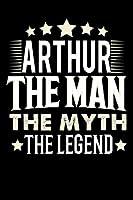 Notizbuch: Arthur The Man The Myth The Legend (120 Blankoseiten als u.a. Tagebuch, Reisetagebuch fuer Vater, Ehemann, Freund, Kumpe, Bruder, Onkel und mehr)