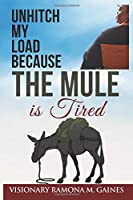 Unhitch My Load Because the Mule