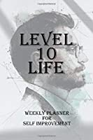 Level 10 Life: Weekly Planner for Self Improvement