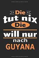 Die tut nix Die will nur nach Guyana: Notizbuch mit 110 Seiten, ebenfalls Nutzung als Dekoration in Form eines Schild bzw. Poster moeglich