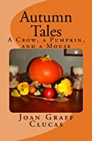 Autumn Tales: A Crow, a Pumpkin, and a Mouse