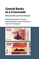 Central Banks at a Crossroads: What Can We Learn from History? (Studies in Macroeconomic History)