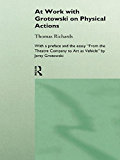 At Work with Grotowski on Physical Actions (English Edition)