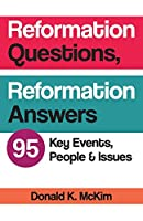 Reformation Questions, Reformation Answers: 95 Key Events, People, and Issues