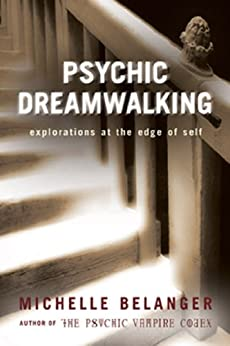 Psychic Dreamwalking: Explorations at the Edge of Self by [Belanger, Michelle  A.]