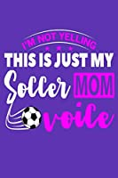 """I'm Not Yelling This Is Just My Soccer Mom Voice: 6"""" x 9"""" Log Notebook for Soccer Coaches, 100 pages, Purple"""