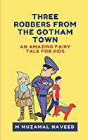THREE ROBBERS FROM THE GOTHAM TOWN: An amazing fairy tale for kids