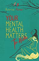Your Mental Health Matters to Him: Helpful Scriptures to Restore, Rebuild, and Renew Your Mind