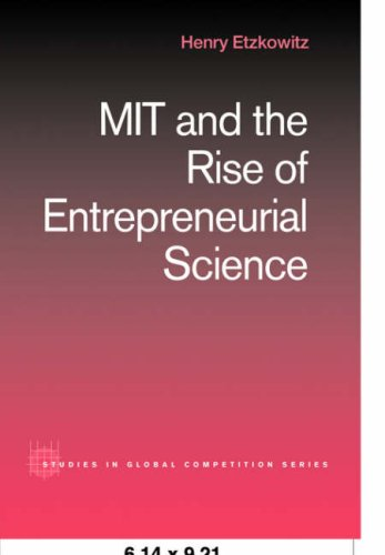 Download MIT and the Rise of Entrepreneurial Science (Routledge Studies in Global Competition) 041528516X