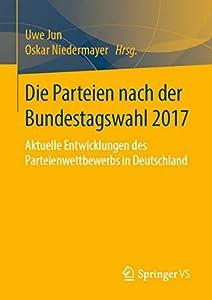 Die Parteien nach der Bundestagswahl 2017: Aktuelle Entwicklungen des Parteienwettbewerbs in Deutschland (German Edition)