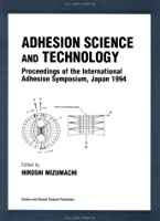 Adhesion Science and Technology: Proceedings of the International Adhesion Symposium, Japan