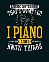 Music Notebook: i piano and i know things  Music Sheet- 50 sheets, 100 pages - 8 x 10 inches