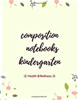 Composition Notebooks Kindergarten: Elementary Composition Book For Kid 6-8 Leaf and Flower Edition