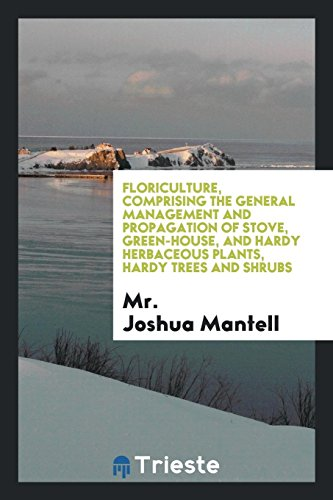 Floriculture, Comprising the G...