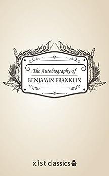 The Autobiography of Benjamin Franklin (Xist Classics) by [Franklin, Benjamin]