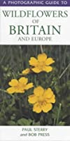 Photographic Guide to Wildflowers of Britian and Europe (Photographic Guides)