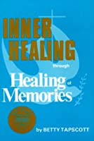 Inner Healing Through Healing of Memories
