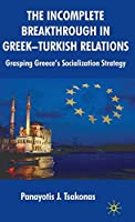 The Incomplete Breakthrough in Greek-Turkish Relations: Grasping Greece's Socialization Strategy