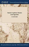 Amour Et Opinion: Histoire Contemporaine; Tome Premier