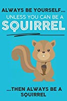 Always Be Your Self Unless You Can Be A Squirrels Then Always Be A Squirrels: Cute Squirrels Lovers Journal / Notebook / Diary / Birthday Gift (6x9 - 110 Blank Lined Pages)
