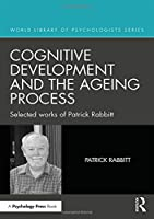 Cognitive Development and the Ageing Process: Selected works of Patrick Rabbitt (World Library of Psychologists)
